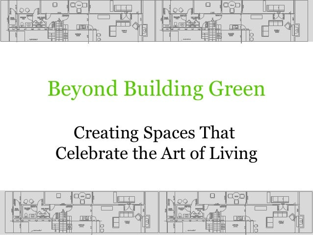 Beyond Building GreenCreating Spaces ThatCelebrate the Art of Living