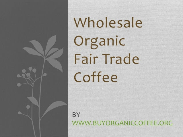Wholesale Organic Fair Trade Coffee BY WWW.BUYORGANICCOFFEE.ORG