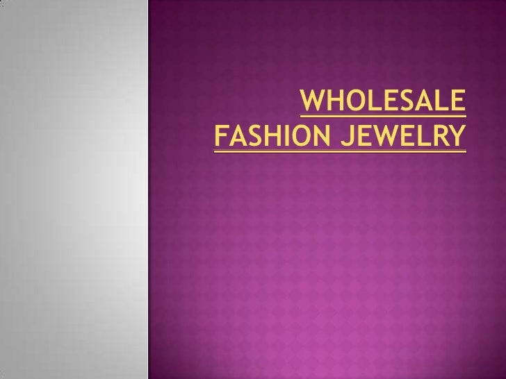Wearing fashionable jewelry is a trendyway of making you looking cool andgreat.