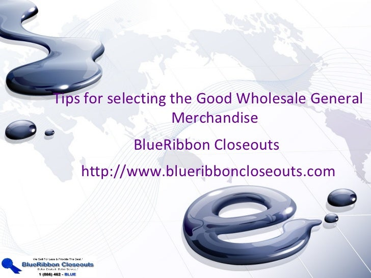 Tips for selecting the Good Wholesale General                   Merchandise           BlueRibbon Closeouts    http://www.b...