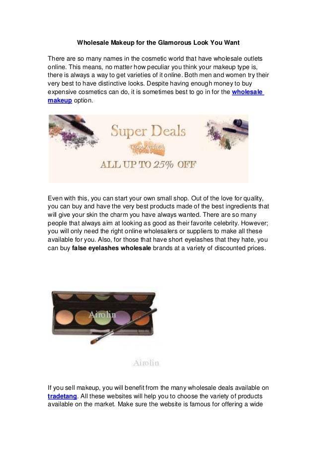 Wholesale Makeup for the Glamorous Look You Want There are so many names in the cosmetic world that have wholesale outlets...