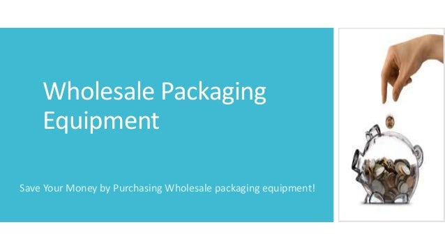 Wholesale Packaging Equipment Save Your Money by Purchasing Wholesale packaging equipment!