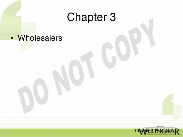 Chapter 3• Wholesalers                            Chapter 3 Wholesalers