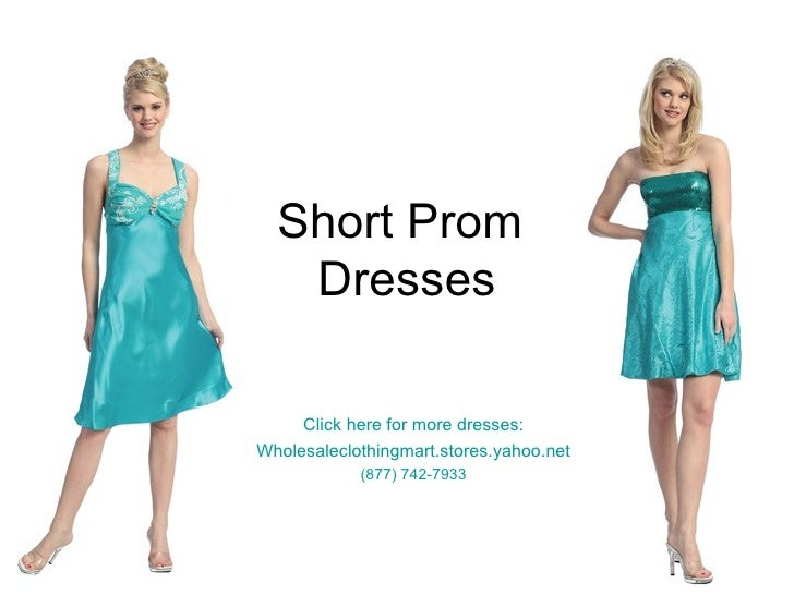 Short Prom  Dresses Click here for more dresses: Wholesaleclothingmart.stores.yahoo.net (877) 742-7933