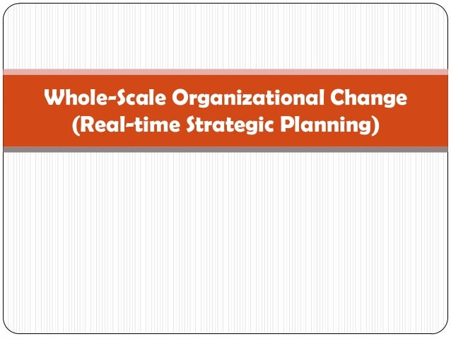 Whole-Scale Organizational Change (Real-time Strategic Planning)