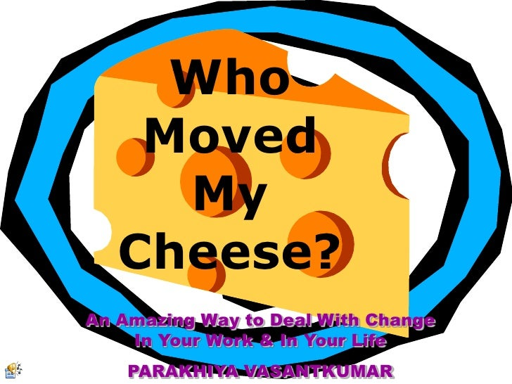 Who Moved My Cheese?<br />An Amazing Way to Deal With Change In Your Work & In Your Life<br />PARAKHIYA VASANTKUMAR<br />