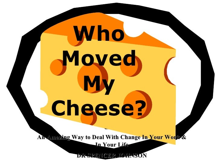 Who      Moved       My     Cheese? An Amazing Way to Deal With Change In Your Work &                    In Your Life     ...