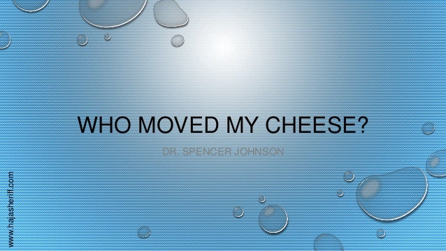 www.hajasheriff.comWHO MOVED MY CHEESE?DR. SPENCER JOHNSON