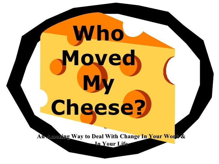 Who moved my cheese1