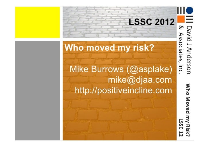 LSSC 2012Who moved my risk? Mike Burrows (@asplake)           mike@djaa.com                               Who Moved my...