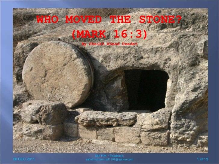 WHO MOVED THE STONE?                  (MARK 16:3)                    By Sheikh Ahmad Deedat                            Sai...