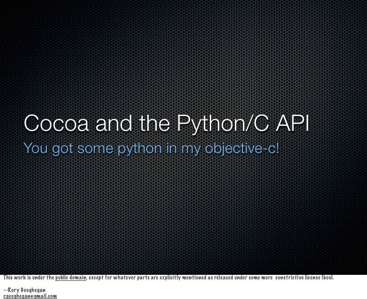 Cocoa and the Python/C API         You got some python in my objective-c!     This work is under the public domain, except...