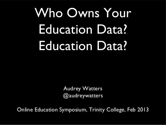 Who Owns Your       Education Data?       Education Data?                  Audrey Watters                  @audreywattersO...