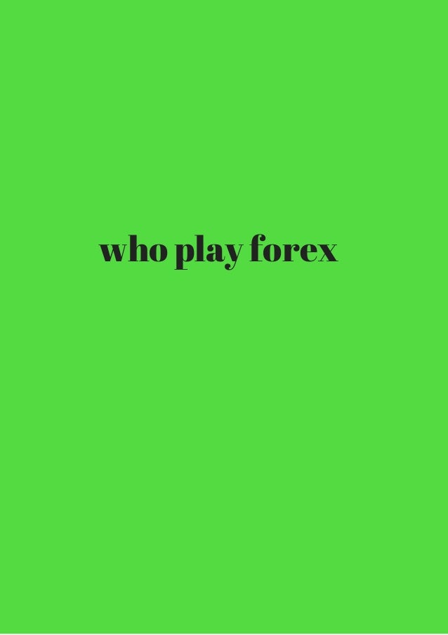Play forex