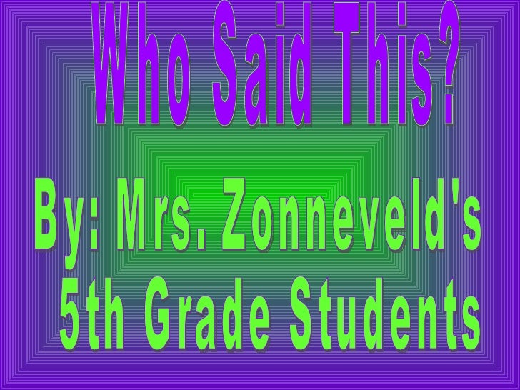 Who Said This? By: Mrs. Zonneveld's 5th Grade Students