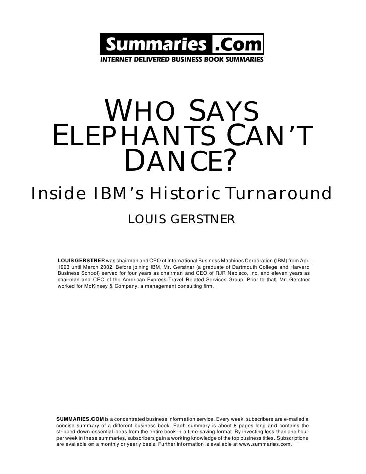 WHO SAYS   ELEPHANTS CAN'T       DANCE? Inside IBM's Historic Turnaround                                 LOUIS GERSTNER   ...
