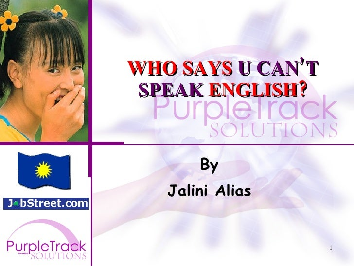 WHO SAYS  U CAN'T SPEAK  ENGLISH? By Jalini Alias