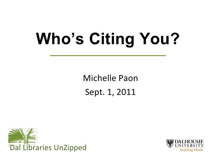 Who's Citing You? Michelle Paon Sept. 1, 2011 Dal Libraries UnZipped