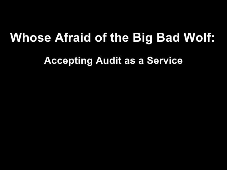 Whose Afraid of the Big Bad Wolf: Accepting Audit as a Service