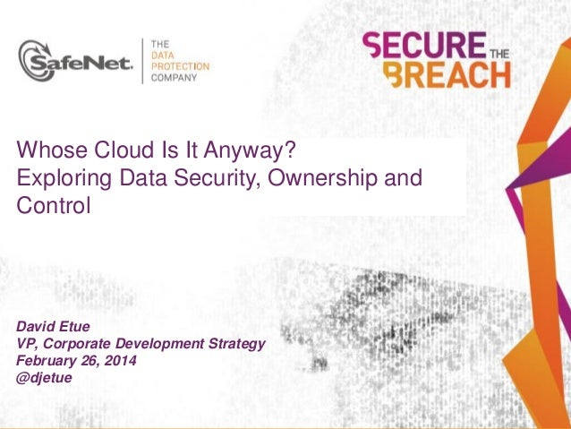 Whose Cloud Is It Anyway? Exploring Data Security, Ownership and Control  David Etue Name Insert Your VP, Corporate Develo...