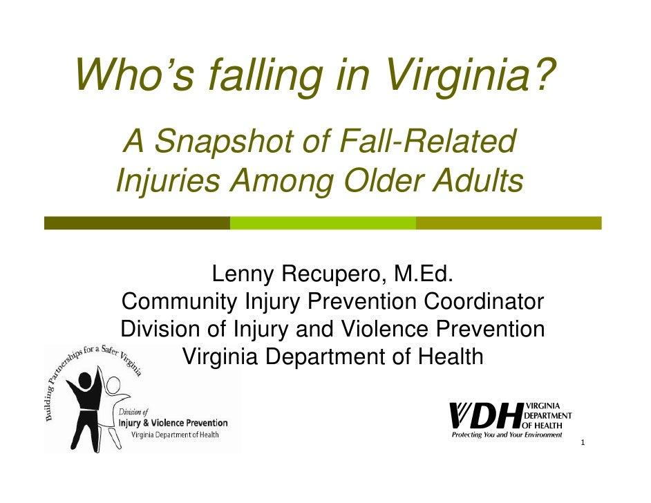 Who's falling in Virginia?    A Snapshot of Fall-Related   Injuries Among Older Adults              Lenny Recupero, M.Ed. ...