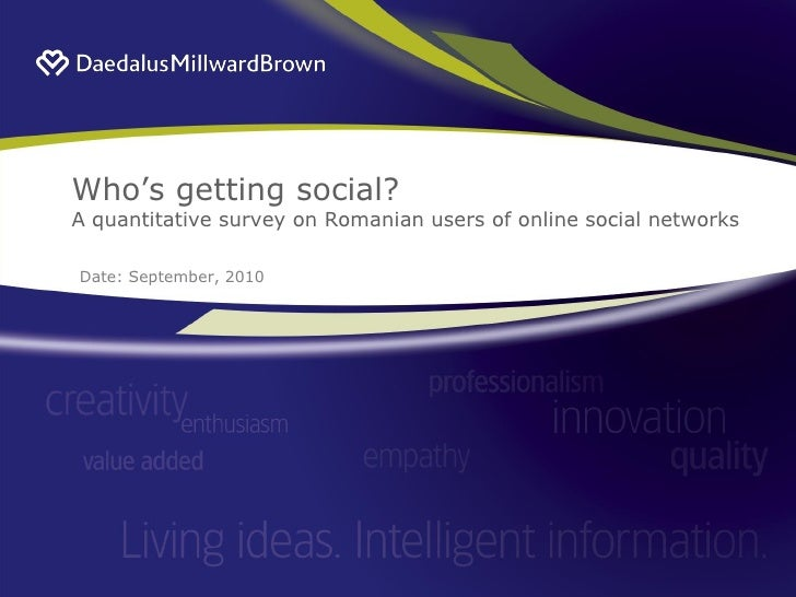 Who's getting social? A quantitative survey on Romanian users of online social networks  Date: September, 2010