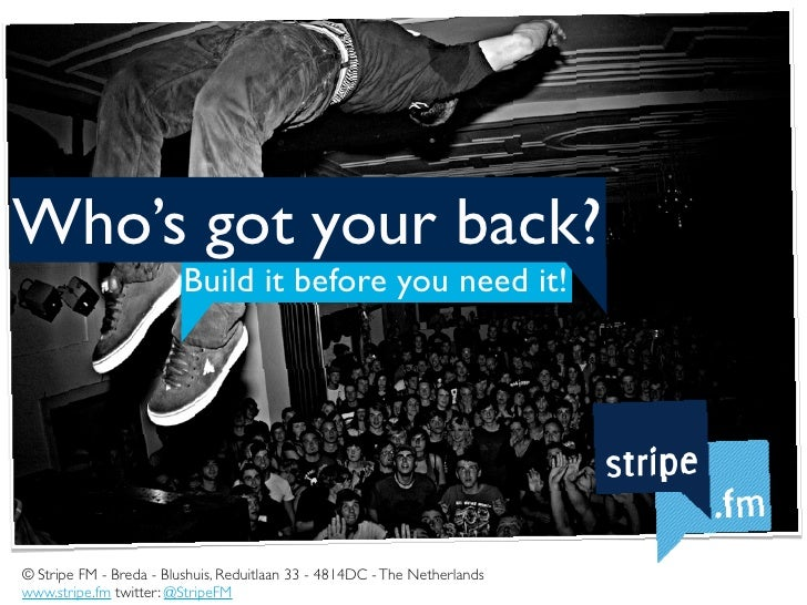 Who's got your back?                          Build it before you need it!     © Stripe FM - Breda - Blushuis, Reduitlaan ...
