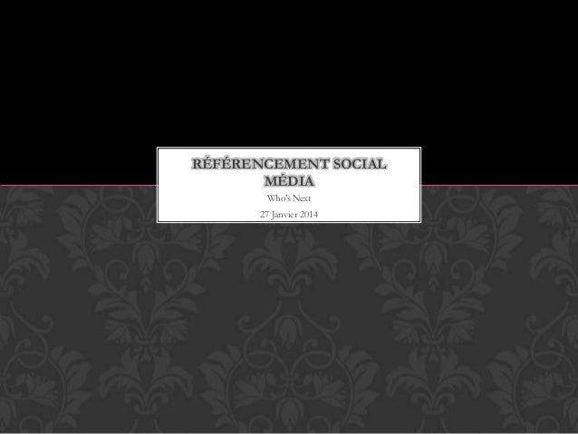 RÉFÉRENCEMENT SOCIAL MÉDIA Who's Next 27 Janvier 2014