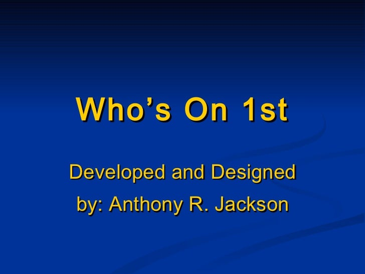 Who's On 1st Developed   and Designed by: Anthony R. Jackson