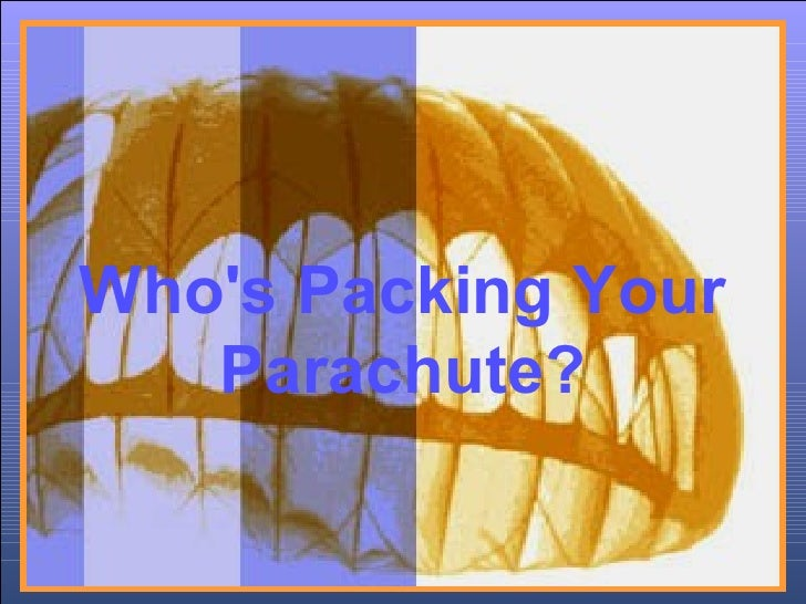 Who's Packing Your Parachute? ♫  Turn on your speakers! CLICK TO ADVANCE SLIDES