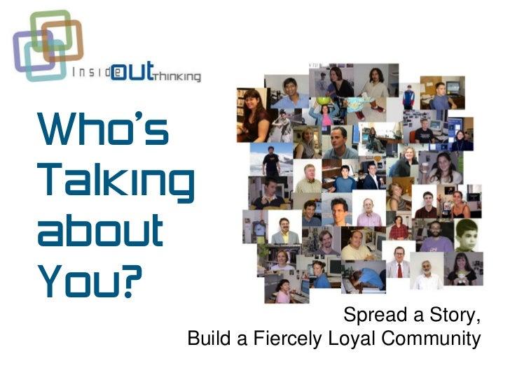 Who'sTalkingaboutYou?                        Spread a Story,      Build a Fiercely Loyal Community
