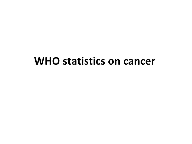 Who Statistics On Cancer