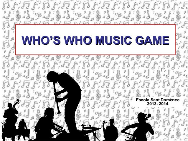 WHO'S WHO MUSIC GAME  Escola Sant Domènec 2013- 2014