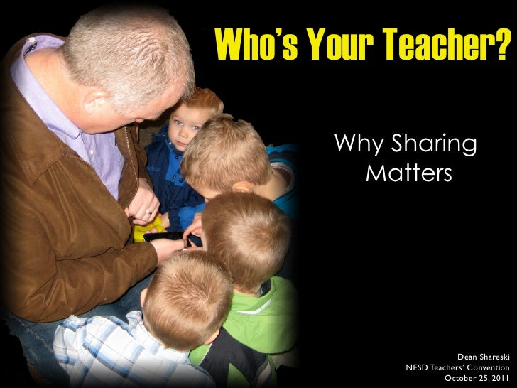 Who's your teacher? why sharing matters