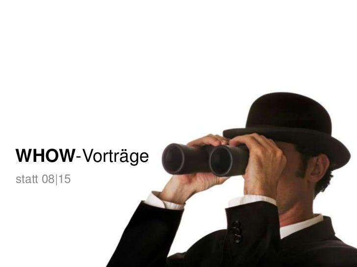 WHOW-Vorträge<br />statt 08|15<br />