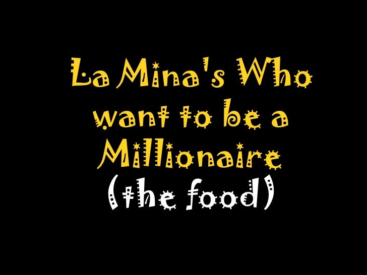 La Mina's Who want to be a Millionaire (the food)