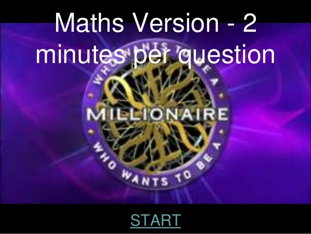 Who wants to be a millionaire? - Maths Questionnaire