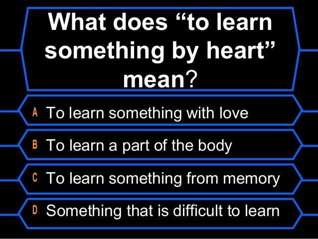 "Learn Something by Heart What Does ""to Learn Something"