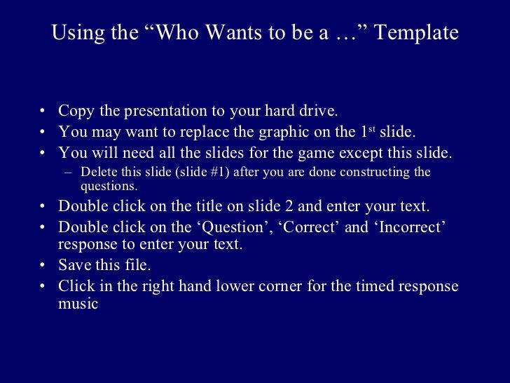 "Using the   ""Who Wants to be a …"" Template <ul><li>Copy the presentation to your hard drive. </li></ul><ul><li>You may wan..."