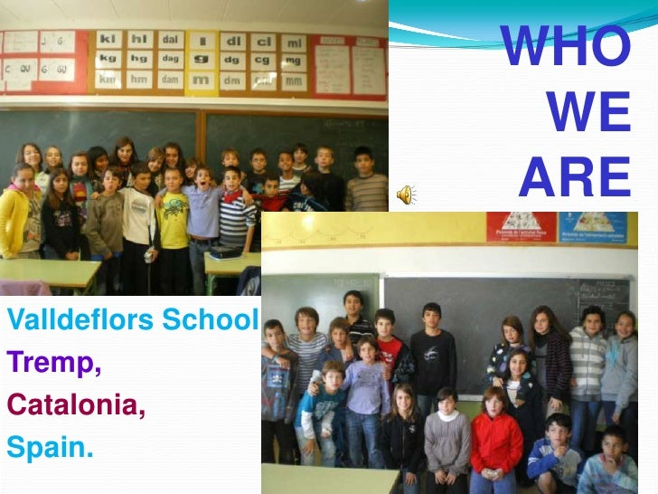 WHO WE ARE<br />Valldeflors School<br />Tremp, <br />Catalonia,<br />Spain.<br />