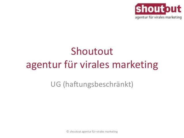 Shoutout  agentur für virales marketing  UG (haftungsbeschränkt)  © shoutout agentur für virales marketing
