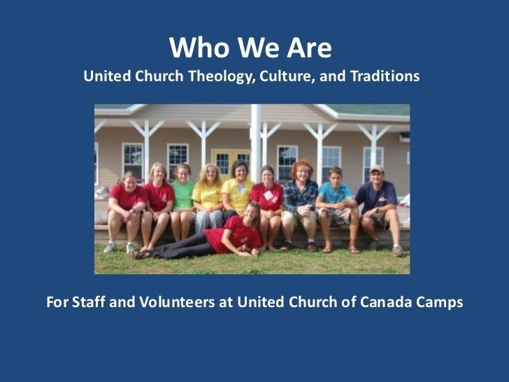 Who We Are<br /> United Church Theology, Culture, and Traditions<br />For Staff and Volunteers at United Church of Canada ...