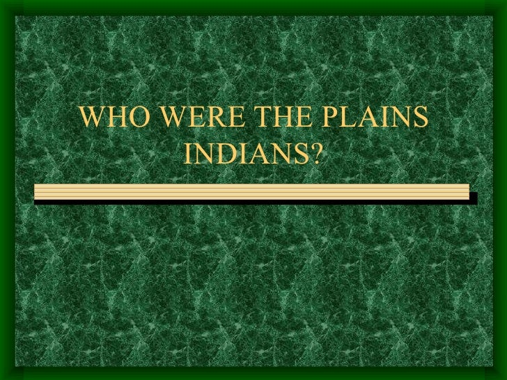 WHO WERE THE PLAINS INDIANS?
