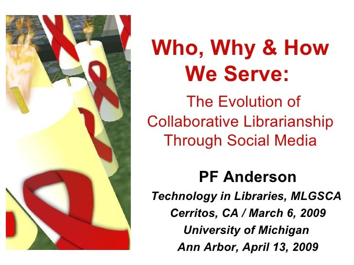 Who, Why & How We Serve:    The Evolution of Collaborative Librarianship Through Social Media PF Anderson Technology in Li...