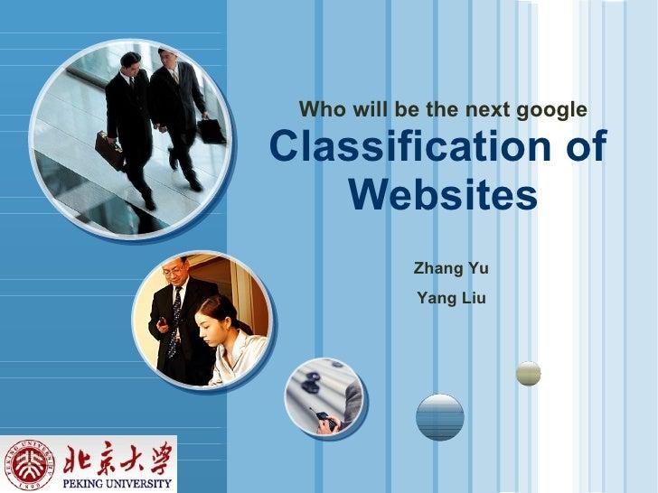 Who will be the next google Classification of  Websites Zhang Yu Yang Liu