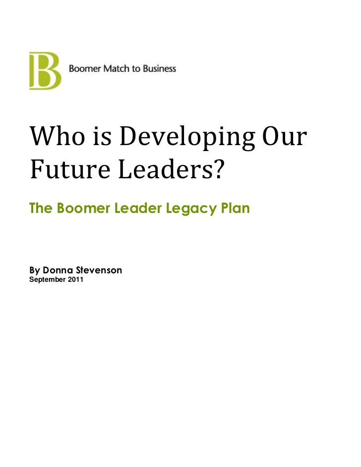 Who is Developing OurFuture Leaders?The Boomer Leader Legacy PlanBy Donna StevensonSeptember 2011