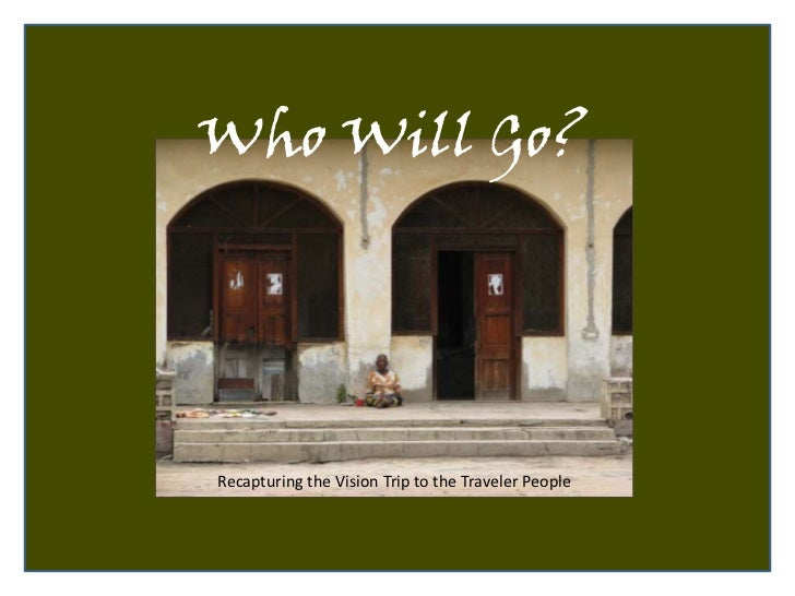 Recapturing the Vision Trip to the Traveler People<br />Who Will Go?<br />