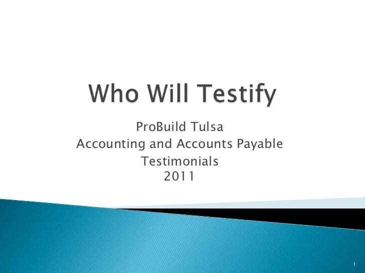 Who Will Testify<br />ProBuild Tulsa<br />Accounting and Accounts Payable<br />Testimonials2011<br />1<br />