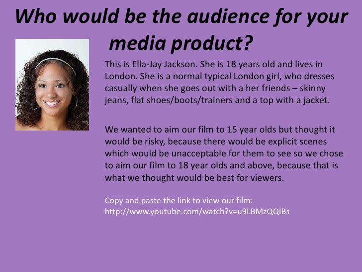 Who would be the audience for your        media product?         This is Ella-Jay Jackson. She is 18 years old and lives i...
