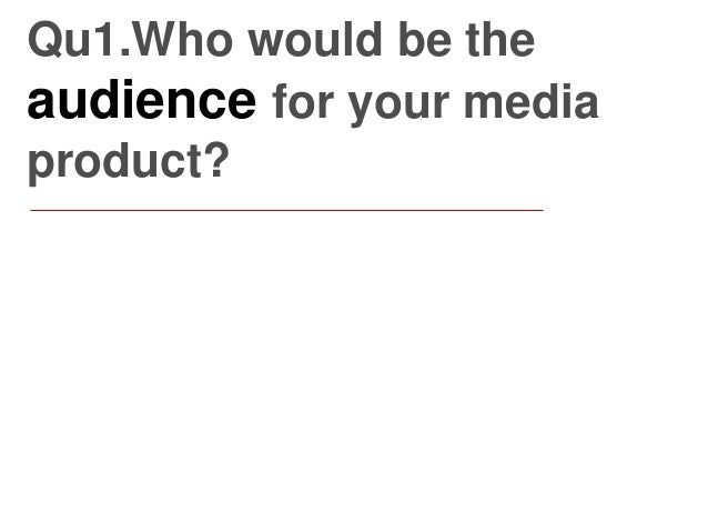 Qu1.Who would be the audience for your media product?